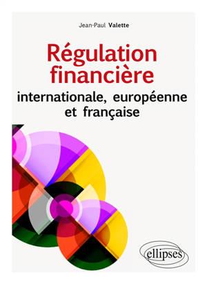 Régulation financière : internationale, européenne et française