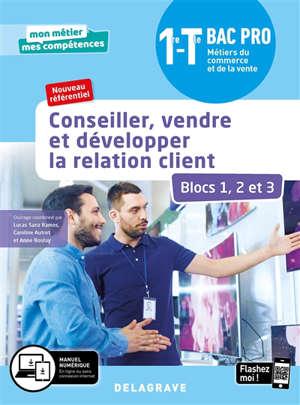Conseiller, vendre et développer la relation client, blocs 1, 2 et 3 : 1re, terminale bac pro métiers du commerce et de la vente