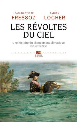 Les révoltes du ciel : une histoire du changement climatique : XVe-XXe siècles