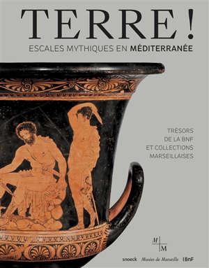 Terre ! : escales mythiques en Mediterranée : trésors de la BnF et collections marseillaises