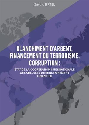 Blanchiment d'argent, financement du terrorisme, corruption : état de la coopération internationale des cellules de renseignement financier