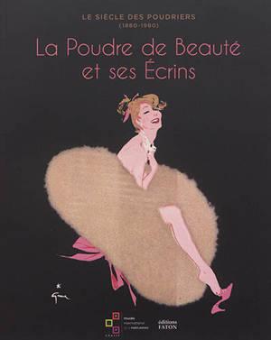 Le siècle des poudriers (1880-1980) : la poudre de beauté et ses écrins : autour de la collection d'Anne de Thoisy-Dallem
