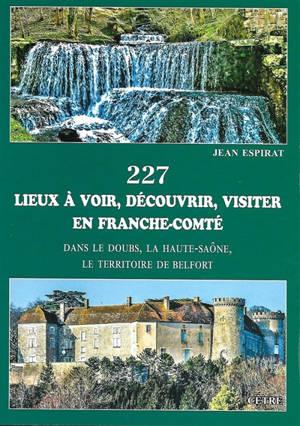 227 lieux à voir, découvrir, visiter en Franche-Comté : dans le Doubs, la Haute-Saône, le Territoire de Belfort