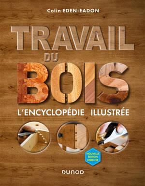 Travail du bois : l'encyclopédie illustrée