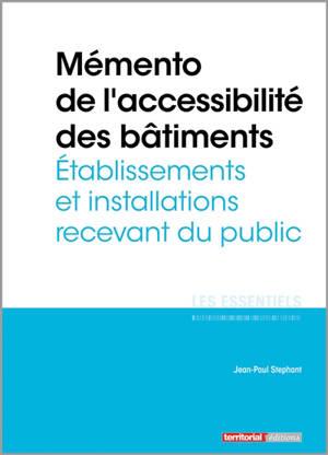 Mémento de l'accessibilité des bâtiments : établissements et installations recevant du public