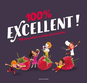 100 % excellent ! : 40 nouvelles recettes gourmandes