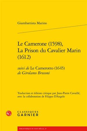 Le camerone (1598); La prison du cavalier Marin (1612). Suivi de Le camerotto (1645)