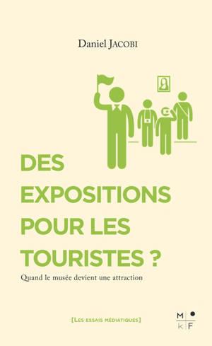 Des expositions pour les touristes ? : quand le musée devient une attraction