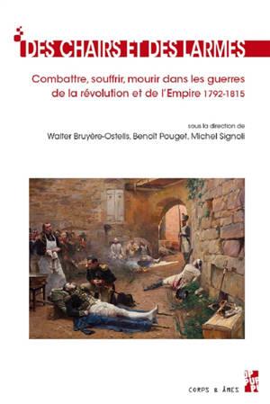 Des chairs et des larmes : combattre, souffrir, mourir dans les guerres de la Révolution et de l'Empire : 1792-1815