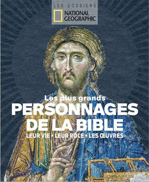 Les plus grands personnages de la Bible : leur vie, leur rôle, les oeuvres