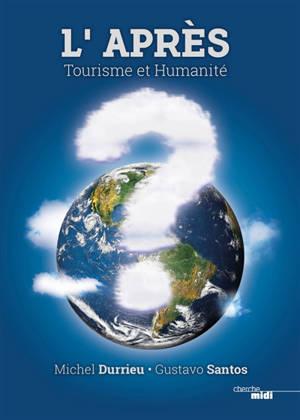 L'après : tourisme et humanité