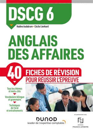DSCG 6, anglais des affaires : 40 fiches de révision pour réussir l'épreuve