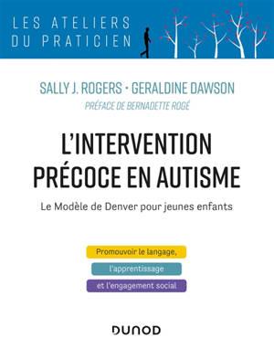 L'intervention précoce en autisme : le modèle de Denver pour jeunes enfants : promouvoir le langage, l'apprentissage et l'engagement social