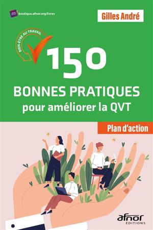 150 bonnes pratiques pour améliorer la QVT : bien-être au travail : plan d'action