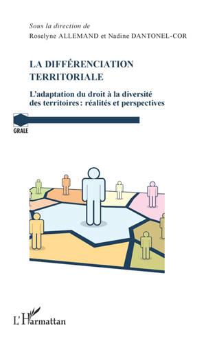 La différenciation territoriale : l'adaptation du droit à la diversité des territoires : réalités et perspectives