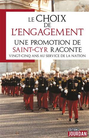 Le choix de l'engagement : une promotion de Saint-Cyr raconte : vingt-cinq ans au service de la nation