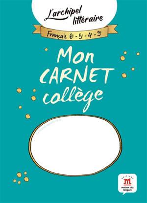 Français 6e, 5e, 4e, 3e : mon carnet collège