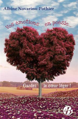 Vos émotions en poésie... : gardez le coeur léger !