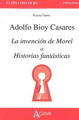 Adolfo Bioy Casares, La invencion de Morel et Historias fantasticas
