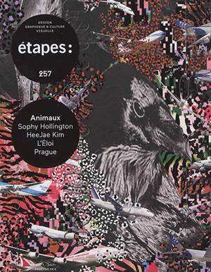 Etapes : design graphique & culture visuelle. n° 257, Animaux : Sophy Hollington, HeeJae Kim, L'Eloi, Prague