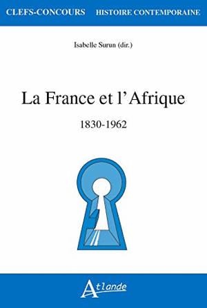 La France et l'Afrique : 1830-1962