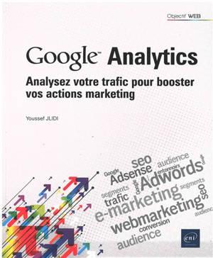 Google Analytics : analysez votre trafic pour booster vos actions marketing