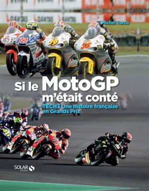 Si le MotoGP m'était conté : Tech3 une histoire française en Grands Prix