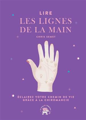Lire les lignes de la main : éclairez votre chemin de vie grâce à la chiromancie