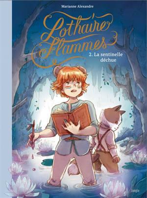 Lothaire flammes. Volume 2, La sentinelle déchue