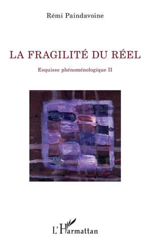 Esquisse phénoménologique. Volume 2, La fragilité du réel