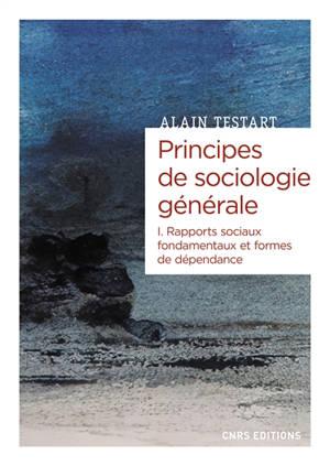 Principes de sociologie générale. Volume 1, Rapports sociaux fondamentaux et formes de dépendance