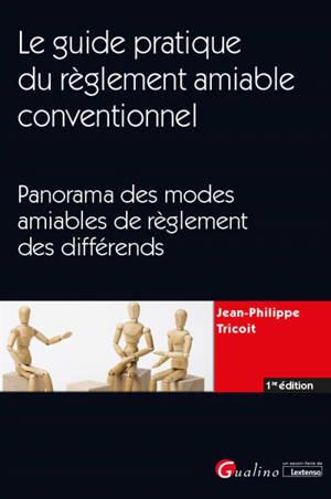Le guide pratique du règlement amiable conventionnel : panorama des modes amiables de règlement des différends