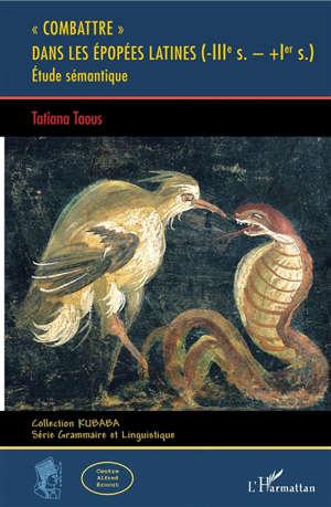 Combattre dans les épopées latines : - IIIe s. - + Ier s. : étude sémantique