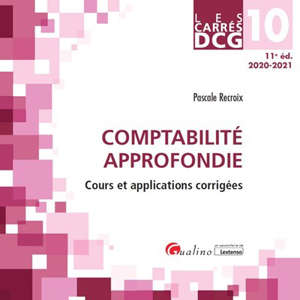 Comptabilité approfondie : cours et applications corrigées : DCG 10, 2020-2021