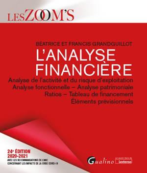 L'analyse financière : analyse de l'activité et du risque d'exploitation, analyse fonctionnelle, analyse patrimoniale, ratios, tableau de financement, éléments prévisionnels : 2020-2021