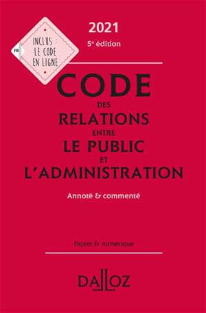 Code des relations entre le public et l'administration 2021 : annoté & commenté