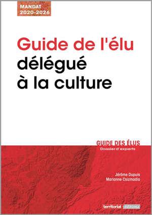 Guide de l'élu délégué à la culture : mandat 2020-2026