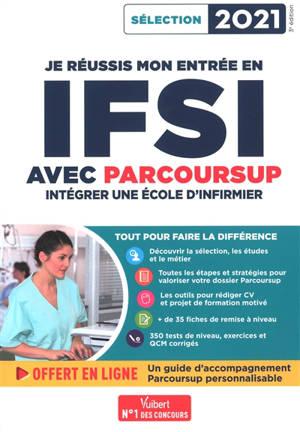 Je réussis mon entrée en IFSI avec Parcoursup : intégrer une école d'infirmier : sélection 2021
