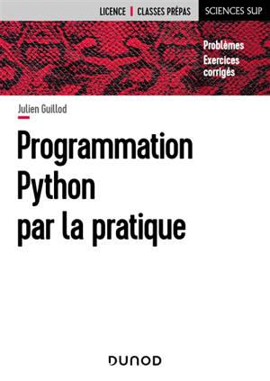 Programmation Python par la pratique : problèmes et exercices corrigés
