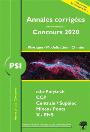 Physique, modélisation, chimie PSI : annales corrigées des problèmes posés aux concours 2020 : CCINP, Centrale-Supélec, Mines-Ponts, X-ENS