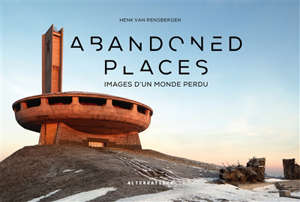 Abandoned places : images d'un monde perdu