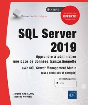 SQL Server 2019 : apprendre à administrer une base de données transactionnelle avec SQL Server Management Studio (avec exercices et corrigés)