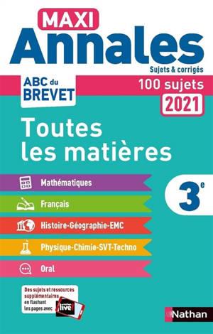 Maxi annales 2021 3e : toutes les matières, 100 sujets & corrigés