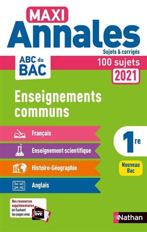 Maxi annales 2021 1re, enseignements communs : 100 sujets : nouveau bac
