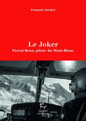 Le joker : Pascal Brun, pilote du Mont-Blanc