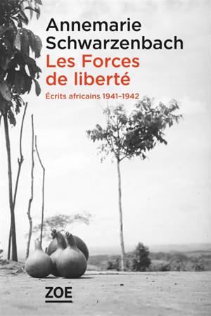 Les forces de la liberté : écrits africains : 1941-1942