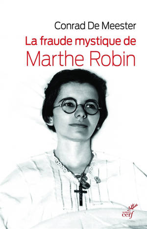 La fraude mystique de Marthe Robin : Dieu saura écrire droit sur des lignes courbes
