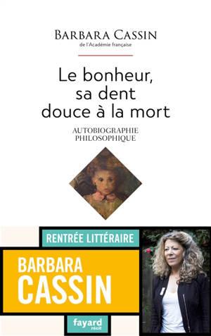 Le bonheur, sa dent douce à la mort : autobiographie philosophique : récit