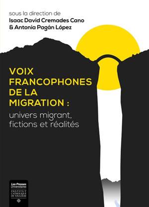 Voix francophones de la migration : univers migrant, fictions et réalités