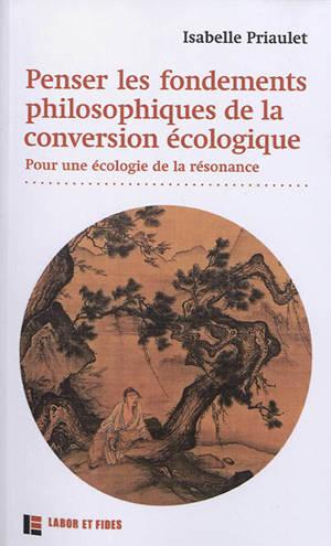 Penser les fondements philosophiques de la conversion écologique : pour une écologie de la résonance